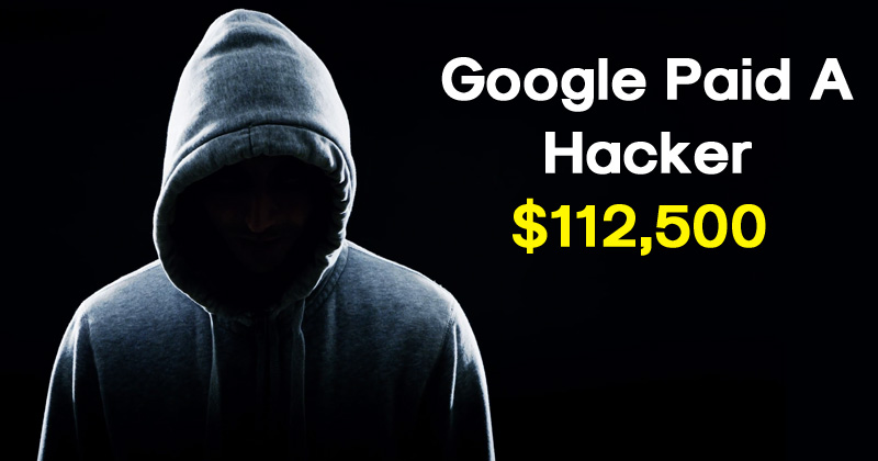 Google Paid A Hacker$112,500 For Finding A Bug That Could Hack Your Android